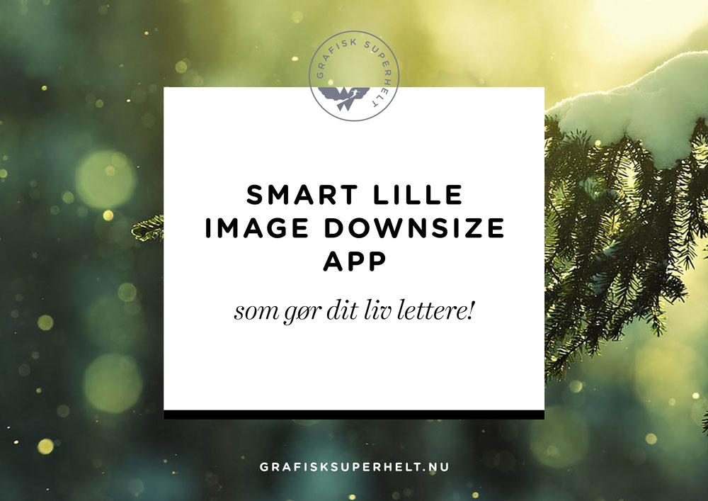 Smart lille image downsize app - der gør dit liv lettere